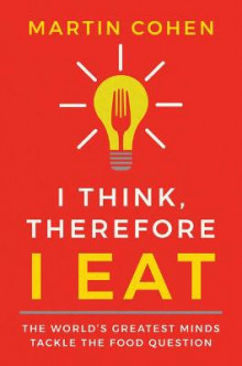 I Think Therefore I Eat av Martin Cohen (Heftet)