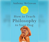 How to Teach Philosophy to Your Dog av Anthony McGowan (Lydbok-CD)