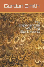 My Experiences With The Spirit World av Gordon Brian Smith (Heftet)