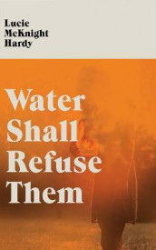 Water Shall Refuse Them av Lucie McKnight Hardy (Lydbok-CD)