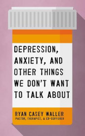 Depression, Anxiety, and Other Things We Don't Want to Talk about av Ryan Casey Waller (Lydbok-CD)