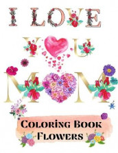 I love you mom coloring book flowers av Over The Rainbow Publishing (Heftet)