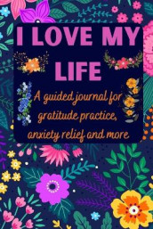 I love my life A guided journal for gratitude practice, anxiety relief and more av Over The Rainbow Publishing (Heftet)