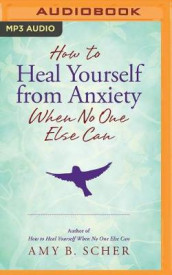 How to Heal Yourself from Anxiety When No One Else Can av Amy B. Scher (Lydbok-CD)