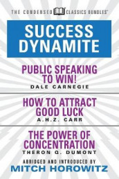 Success Dynamite (Condensed Classics): featuring Public Speaking to Win!, How to Attract Good Luck, and The Power of Concentration av Dale Carnegie, A.H.Z. Carr og Theron Q. Dumont (Heftet)