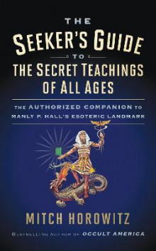 The Seeker's Guide to The Secret Teachings of All Ages av Mitch Horowitz (Heftet)