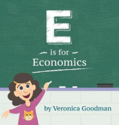 E is for Economics av Veronica Goodman (Innbundet)