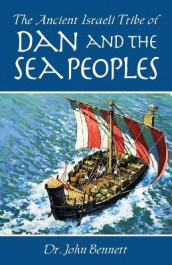 The Ancient Israeli Tribe of Dan and the Sea Peoples av John Bennett (Heftet)