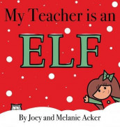 My Teacher is an Elf av Joey Acker og Melanie Acker (Innbundet)