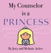 My Counselor Is a Princess av Joey Acker og Melanie Acker (Innbundet)