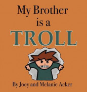 My Brother is a Troll av Joey Acker og Melanie Acker (Innbundet)