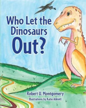 Who Let the Dinosaurs Out? av Robert U Montgomery (Heftet)