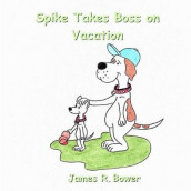 Spike Takes Boss on Vacation av James R Bower (Heftet)