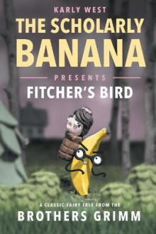 The Scholarly Banana Presents Fitcher's Bird av Karly West (Heftet)