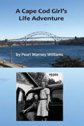 A Cape Cod Girl's Life Adventure av Pearl M Williams (Innbundet)