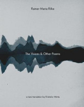 The Voices & Other Poems av Rainer Maria Rilke (Heftet)