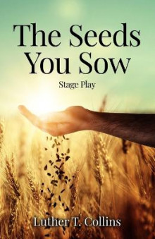 The Seeds You Sow Stage Play av Luther T Collins (Heftet)