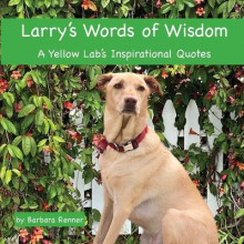 Larry's Words of Wisdom, A Yellow Lab's Inspirational Quotes av Barbara Renner (Heftet)