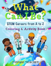 What Can I Be? STEM Careers from A to Z av Tiffani Teachey (Heftet)