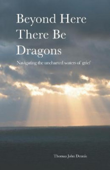 Beyond Here There Be Dragons av Thomas John Dennis (Heftet)