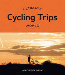Ultimate Cycling Trips: World av Andrew Bain (Heftet)