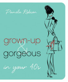 Grown-up and Gorgeous in Your 40s av Pamela Robson (Heftet)