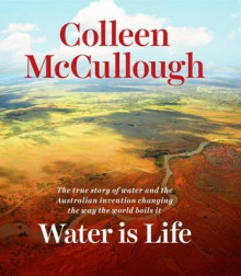 Water is Life av Colleen McCullough (Innbundet)