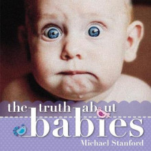 The Truth About Babies av Michael Stanford (Heftet)