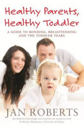 Healthy Parents, Healthy Toddler: A Guide to Bonding, Breast Feeding and the Toddler Years av Jan Roberts (Heftet)