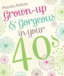Grown-up & Gorgeous in Your 40s av Pamela Robson (Heftet)