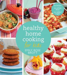 Healthy Home Cooking for Kids av Emily Rose Brott (Heftet)