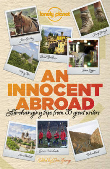 An Innocent Abroad av Lonely Planet, John Berendt, Dave Eggers, Richard Ford, Pico Iyer, Alexander McCall Smith og Jane Smiley (Heftet)