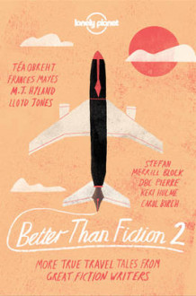 Better than Fiction 2 av Karen Joy Fowler, Don George, Sophie Cunningham, M J Hyland, Lloyd Jones, Marina Lewycka, Alexander McCall Smith, DBC Pierre, Fiona Kidman og Francine Prose (Heftet)
