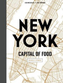 New York Capital of Food av Lisa Nieschlag og Lars Wentrup (Innbundet)
