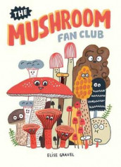 The Mushroom Fan Club av Elise Gravel (Innbundet)