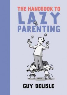 The Handbook To Lazy Parenting av Guy Delisle (Heftet)
