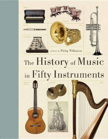 The History of Music in Fifty Instruments av Philip Wilkinson (Innbundet)