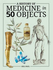A History of Medicine in 50 Objects av Gill Paul (Innbundet)