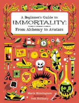 Omslag - A Beginner's Guide to Immortality: From Alchemy to Avatars