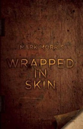 Wrapped in Skin av Mark Morris (Heftet)