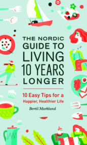 The Nordic Guide to Living 10 Years Longer av Bertil Marklund (Heftet)