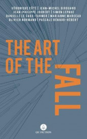 Art of the Fall av Veronique Cote, Jean-Michel Girouard, Jean-Philippe Joubert, Simon Lepage, Marianne Marceau, Olivier Normand og Pascale Renaud-Hebert (Heftet)