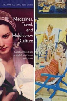 Magazines, Travel, and Middlebrow Culture av Faye Hammill og Michelle Smith (Heftet)