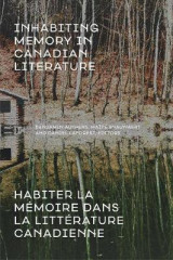 Omslag - Inhabiting Memory in Canadian Literature / Habiter La meMoire Dans La LitteRature Canadienne