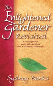 The Enlightened Gardener Revisited av Sydney Banks (Heftet)