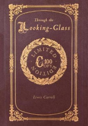 Through the Looking-Glass (100 Copy Limited Edition) av Lewis Carroll (Innbundet)