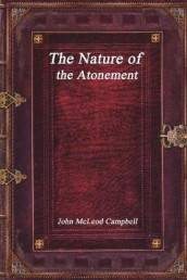 The Nature of the Atonement av John McLeod Campbell (Heftet)