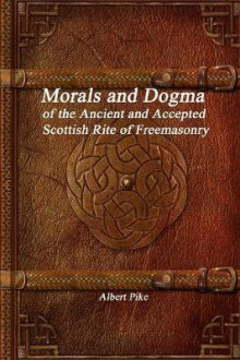 Morals and Dogma of the Ancient and Accepted Scottish Rite of Freemasonry av Albert Pike (Heftet)