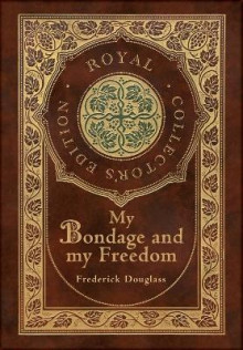 My Bondage and My Freedom (Royal Collector's Edition) (Annotated) (Case Laminate Hardcover with Jacket) av Frederick Douglass (Innbundet)