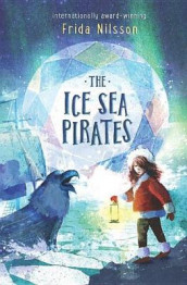 The Ice Sea Pirates av Frida Nilsson (Innbundet)
